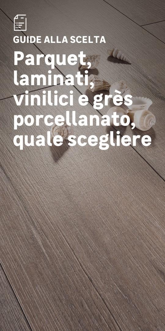 Parquet, laminati, pavimenti e grès porcellanato: la scelta facile